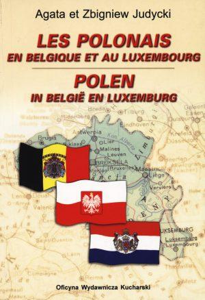 LES POLONAIS EN BELGIQUE ET AU LUXEMBOURG. POLEN IN BELGIË EN LUXEMBURG. Słownik biograficzny Polonii zBelgii iLuksemburgu