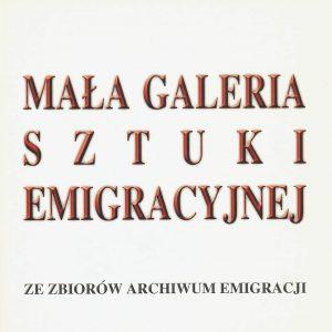 MAŁA GALERIA SZTUKI EMIGRACYJNEJ ZEZBIORÓW ARCHIWUM EMIGRACJI (e-book)