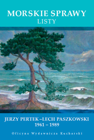 MORSKIE SPRAWY  LISTY. JERZY PERTEK – LECH PASZKOWSKI 1961– 1989
