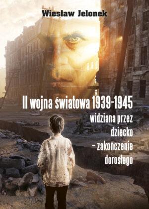 II wojna światowa 1939-1945 widziana przezdziecko ˗ zakończenie dorosłego